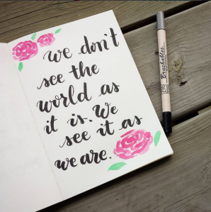 We don't see the world as it is, we see it as we are.